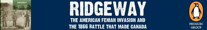 Ridgeway:  The American Fenian Invasion and the 1866 Battle That Made Canada